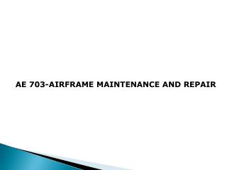 AE 703-AIRFRAME MAINTENANCE AND REPAIR