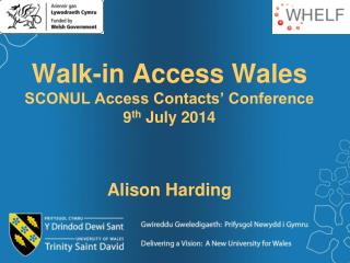 Walk-in Access Wales  SCONUL Access Contacts' Conference 9 th  July 2014  Alison Harding