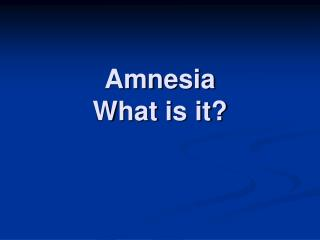 Amnesia What is it?