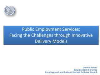 Public  Employment  Services:  Facing  the Challenges  through I nnovative D elivery M odels