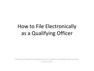 How to File Electronically  as a Qualifying Officer