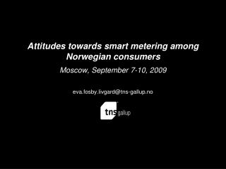 Attitudes towards smart metering among  Norwegian consumers Moscow, September 7-10, 2009