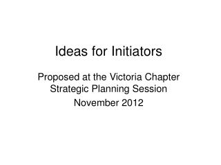 Ideas for Initiators