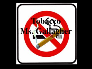 Tobacco Ms. Gallagher