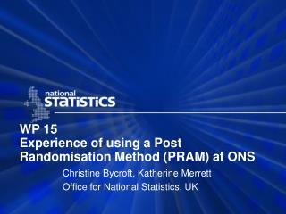 WP 15 Experience of using a Post Randomisation Method (PRAM) at ONS