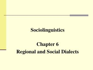 Sociolinguistics Chapter 6 Regional and Social Dialects