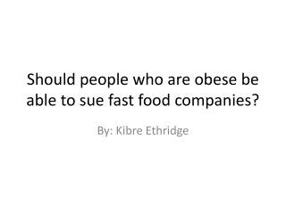 Should people who are obese be able to sue fast food companies?