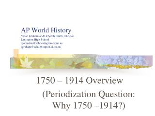 1750 – 1914 Overview (Periodization Question: Why 1750 –1914?)