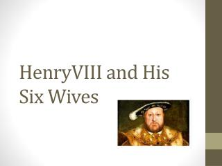 HenryVIII  and  His Six Wives