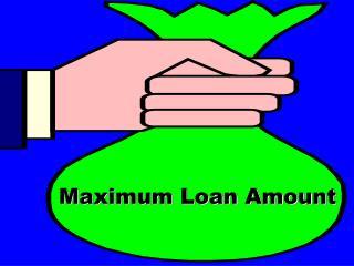 Maximum Loan Amount