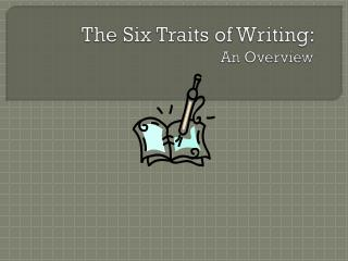 The Six Traits of Writing:   An Overview