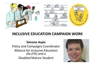 Simone Aspis  Policy and Campaigns Coordinator  Alliance for Inclusive Education (ALLFIE) and a