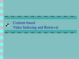 Content-based  Video Indexing and Retrieval
