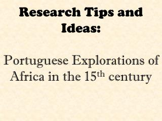 Research Tips and Ideas: Portuguese Explorations of Africa in the 15 th  century