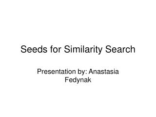 Seeds for Similarity Search