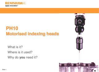 PH10 Motorised indexing heads