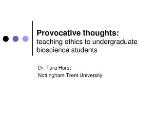 Provocative thoughts: teaching ethics to undergraduate bioscience students