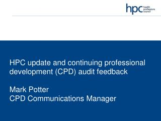 HPC update The CPD standards The audit process Assessing the profiles Initial feedback
