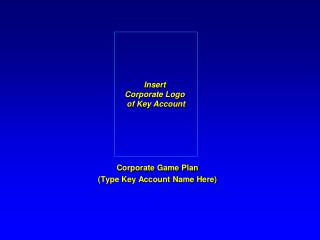 Corporate Game Plan (Type Key Account Name Here)