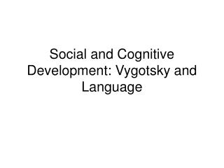 Social and Cognitive Development: Vygotsky and Language