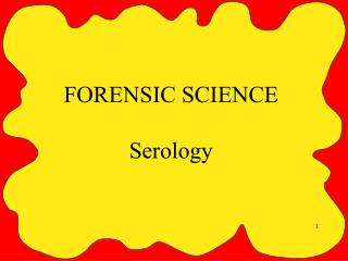 FORENSIC SCIENCE Serology