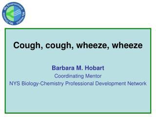 Cough, cough, wheeze, wheeze Barbara M. Hobart Coordinating Mentor