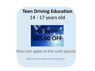 Teen Driving Education 14  - 17 years old Coupon $25.00  OFF