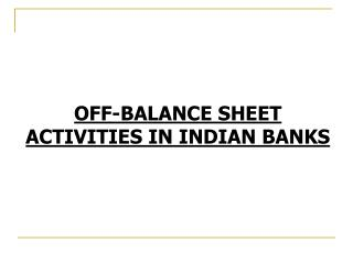 OFF-BALANCE SHEET ACTIVITIES IN INDIAN BANKS