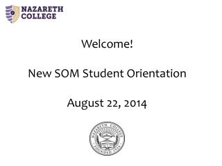 Welcome! New SOM Student Orientation August 22, 2014