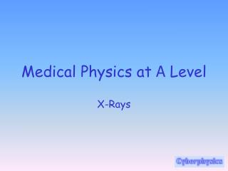 Medical Physics at  A  Level
