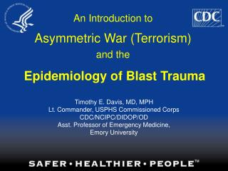 An Introduction to Asymmetric War (Terrorism) and the Epidemiology of Blast Trauma