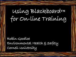 Using Blackboard ™          for On-line Training Robin Goodloe Environmental Health & Safety