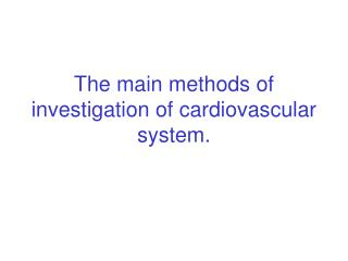 The main methods of investigation of cardiovascular system.