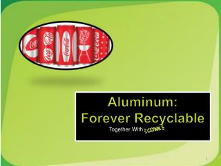 Aluminum:  Forever Recyclable Together With