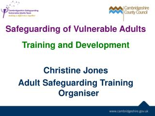 Safeguarding of Vulnerable Adults  Training and Development Christine Jones