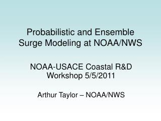 Probabilistic and Ensemble Surge Modeling at NOAA/NWS