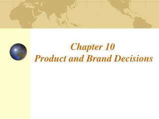 Chapter 10  Product and Brand Decisions