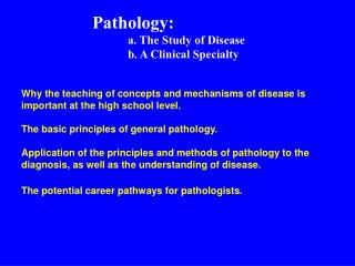 Pathology: 	a. The Study of Disease 	b. A Clinical Specialty