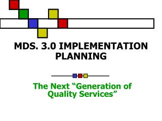 MDS. 3.0 IMPLEMENTATION PLANNING