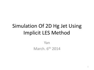 Simulation Of 2 D Hg Jet Using  Implicit LES Method