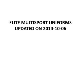 ELITE MULTISPORT UNIFORMS UPDATED ON  2014-10-06