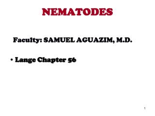 NEMATODES Faculty: SAMUEL AGUAZIM, M.D. Lange Chapter 56