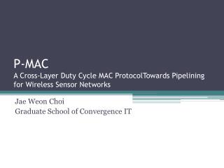P-MAC A Cross-Layer Duty Cycle MAC ProtocolTowards Pipelining for Wireless Sensor Networks