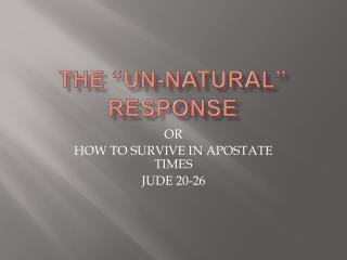 "THE ""UN-NATURAL"" RESPONSE"