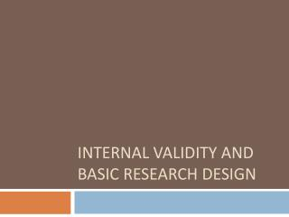 Internal Validity and  Basic Research Design