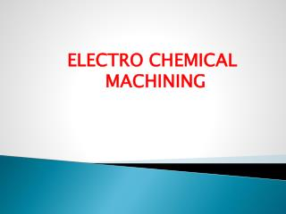 ELECTRO CHEMICAL  MACHINING