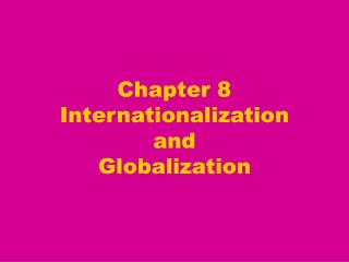 Chapter 8 Internationalization  and  Globalization