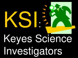 KSI : Keyes Science Investigators