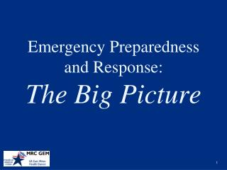 Emergency Preparedness and Response: The Big Picture