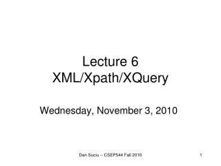 Lecture  6 XML/ Xpath/XQuery